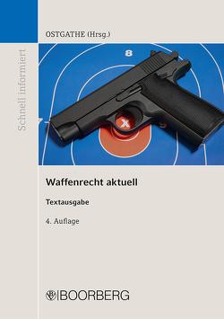 Waffenrecht aktuell von Ostgathe,  Dirk