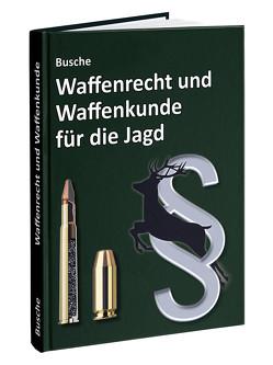 Waffenrecht und Waffenkunde für die Jagd von Busche,  André