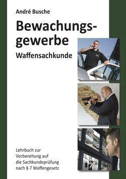 Waffensachkunde für Mitarbeiter im Bewachungsgewerbe von Busche,  André