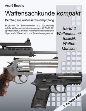 Waffensachkunde kompakt – Der Weg zur Waffensachkundeprüfung    Band 2: Waffentechnik, Ballistik, Waffen, Munition von Busche,  André
