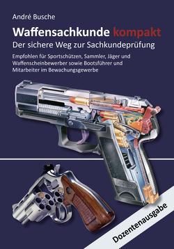 Waffensachkunde kompakt Gesamtausgabe – Der sichere Weg zur Sachkundeprüfung von Busche,  André
