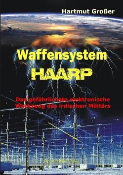 Waffensystem HAARP von Grosser,  Hartmut