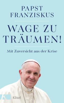 Wage zu träumen! von Franziskus (Papst)