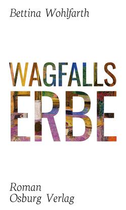 Wagfalls Erbe von Wohlfarth,  Bettina