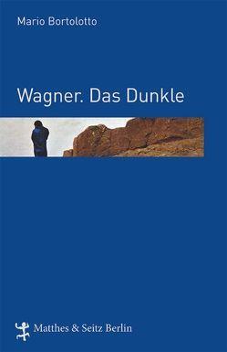 Wagner. Das Dunkle von Bortolotto,  Mario, Palézieux,  Nikolaus de
