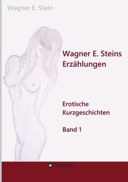 Wagner E. Steins Erzählungen von Stein,  Irina, Stein,  Wagner E.
