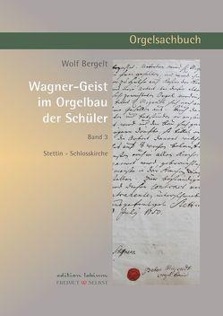 Wagner-Geist im Orgelbau der Schüler, Band 3 von Bergelt,  Wolf