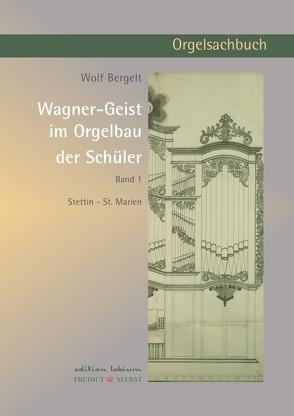 Wagner-Geist im Orgelbau der Schüler, Band 1 von Bergelt,  Wolf