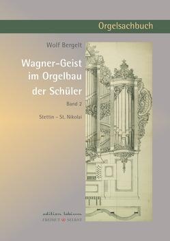 Wagner-Geist im Orgelbau der Schüler, Band 2 von Bergelt,  Wolf