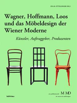Wagner, Hoffmann, Loos und das Möbeldesign der Wiener Moderne von Barta,  Ilsebill, Ottillinger,  Eva B.