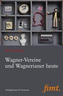 Wagner-Vereine und Wagnerianer heute von Vomberg,  Elfi