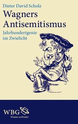 Wagners Antisemitismus von Scholz,  Dieter David