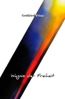 Wagnis der Freiheit von Prinz,  Gottfried