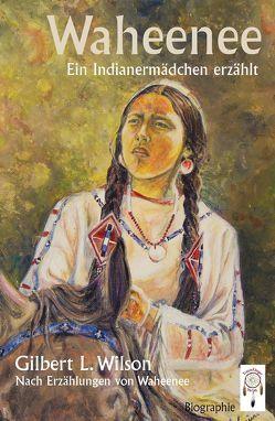 Waheenee, ein Indianermädchen erzählt von Enge,  Tobias, Waheenee Wea, Wilson,  Gilbert,  L.