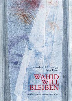 Wahid will bleiben von Fasan,  Inge, Huainigg,  Franz-Joseph, Weiss,  Michaela