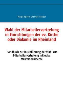 Wahl der Mitarbeitervertretung in Einrichtungen der ev. Kirche oder Diakonie im Rheinland von Reinders,  Daniela, Thönißen,  Frank