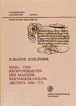 Wahl- und Krönungsakten des Mainzer Reichserzkanzlerarchivs 1486-1711 von Schlösser,  Susanne