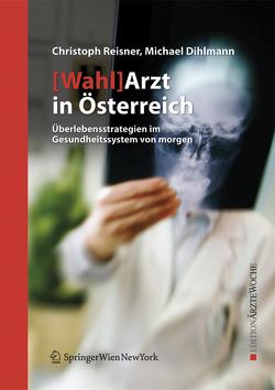 [Wahl]Arzt in Österreich von Dihlmann,  Michael, Reisner,  Christoph