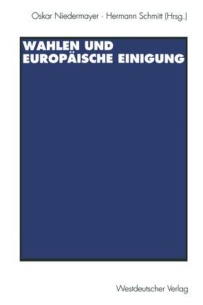 Wahlen und Europäische Einigung von Niedermayer,  Oskar, Schmitt,  Hermann