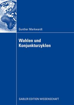 Wahlen und Konjunkturzyklen von Markwardt,  Gunther