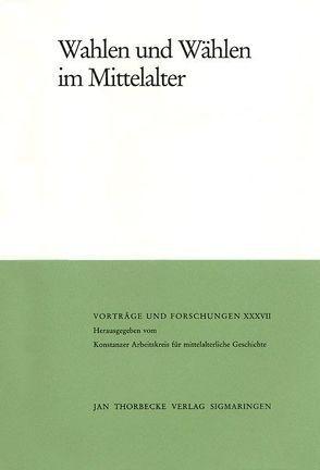 Wahlen und Wählen im Mittelalter von Schneider,  Reinhard, Zimmermann,  Harald