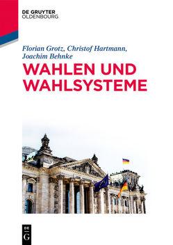 Wahlen und Wahlsysteme von Behnke,  Joachim, Grotz,  Florian, Hartmann,  Christof