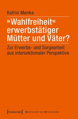 »Wahlfreiheit« erwerbstätiger Mütter und Väter? von Menke,  Katrin