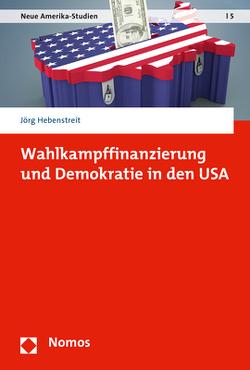 Wahlkampffinanzierung und Demokratie in den USA von Hebenstreit,  Jörg