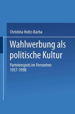Wahlwerbung als politische Kultur von Holtz-Bacha,  Christina