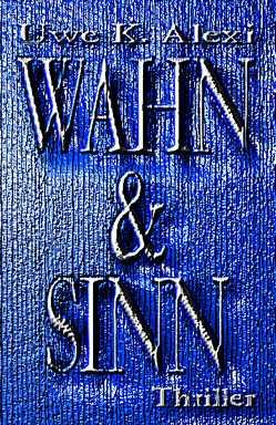 Wahn & Sinn von Alexi,  Uwe K.