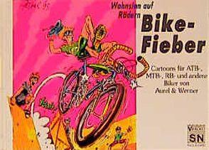 Wahnsinn auf Rädern – Bike-Fieber von Aurel und Werner, Voigt,  Aurel