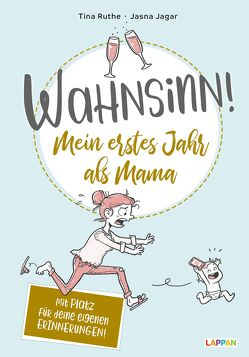 """Wahnsinn! Mein erstes Jahr als Mama von """"Schlogger"""" Baumann,  Johanna, Jagar,  Jasna, Ruthe,  Tina"""