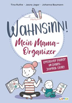 """Wahnsinn! Mein Mama-Organizer: Termine eintragen und Erinnerungen sammeln von """"Schlogger"""" Baumann,  Johanna, Jagar,  Jasna, Ruthe,  Tina"""
