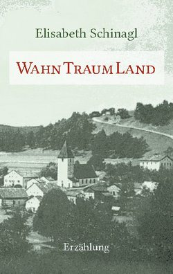 WahnTraumLand von Schinagl,  Elisabeth
