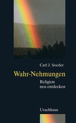 Wahr-Nehmungen von Soeder,  Carl J