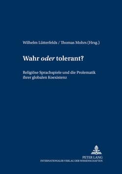 Wahr «oder» tolerant? von Lütterfelds,  Wilhelm, Mohrs,  Thomas