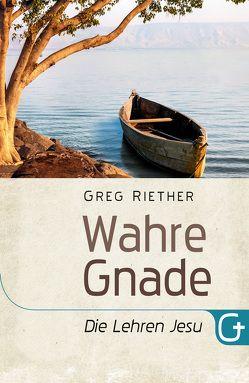 Wahre Gnade – Die Lehren Jesu von Riether,  Greg