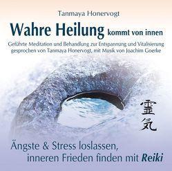 Wahre Heilung kommt von innen – Geführte Meditationen und Behandlungen zur Entspannung und Vitalisierung von Goerke,  Joachim, Honervogt,  Tanmaya