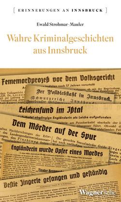 Wahre Kriminalgeschichten aus Innsbruck von Strohmar-Mauer,  Ewald