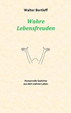 Wahre Lebensfreuden von Bertleff,  Walter