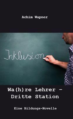 Wa(h)re Lehrer – Dritte Station von Wapner,  Achim