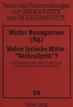 Wahre lyrische Mitte – «Zentrallyrik» ? von Baumgartner,  Walter