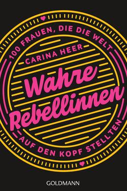 Wahre Rebellinnen von Heer,  Carina