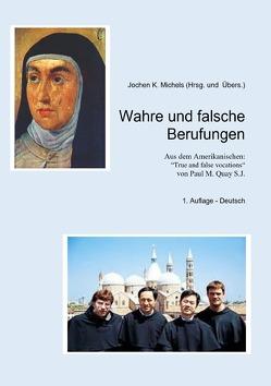 Wahre und falsche Berufungen von Michels,  Jochen K., Quay SJ,  Paul M.