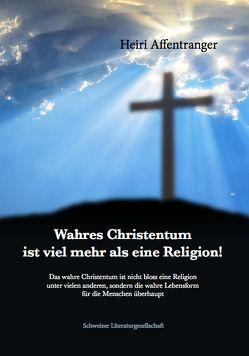 Wahres Christentum ist viel mehr als eine Religion! von Affentranger,  Heiri