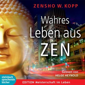 Wahres Leben aus ZEN von Heynold,  Helge, Kopp,  Zensho W.