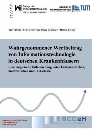 Wahrgenommener Wertbeitrag von Informationstechnologie in deutschen Krankenhäusern von Fähling,  Jens, Köbler,  Felix, Krcmar,  Helmut, Leimeister,  Jan Marco