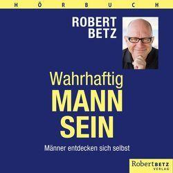 Wahrhaftig Mann sein von Betz,  Robert T.