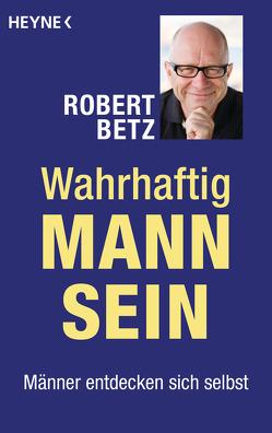 Wahrhaftig Mann sein von Betz,  Robert