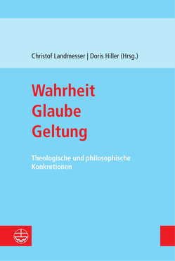 Wahrheit – Glaube – Geltung von Hiller,  Doris, Landmesser,  Christof